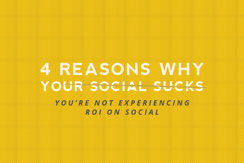 Four Reasons Why You're Not Seeing ROI on Social